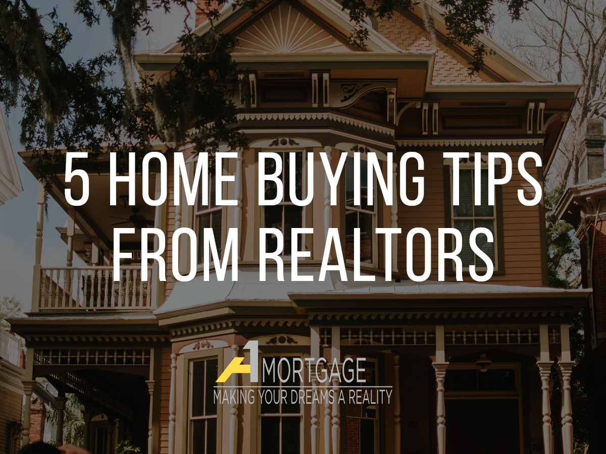 Five Home Buying Tips from Realtors via A1 Mortgage