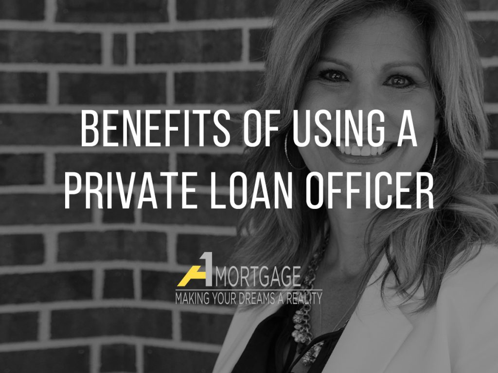 Benefits of using a private loan officer | A1 Mortgage