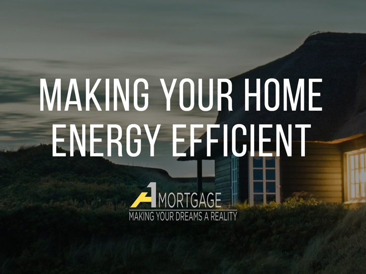 Tips on making your home energy efficient by A1 Mortgage