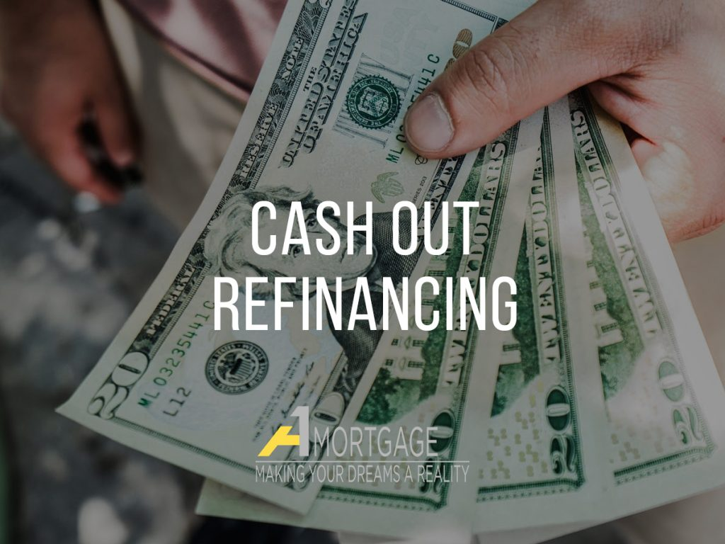 Cash Out Refinancing Tips from A1 Mortgage