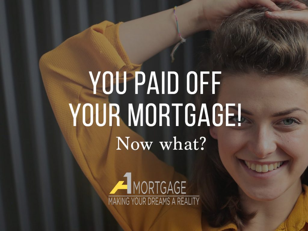 You made your final mortgage payment... Now what? Tips from A1 Mortgage